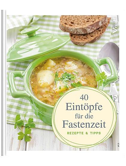"""""""40 Eintöpfe für die Fastenzeit - Rezepte & Tipps"""""""