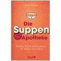 Die Suppenapotheke - Brühen, Fonds und Essenzen, die stärken und heilen